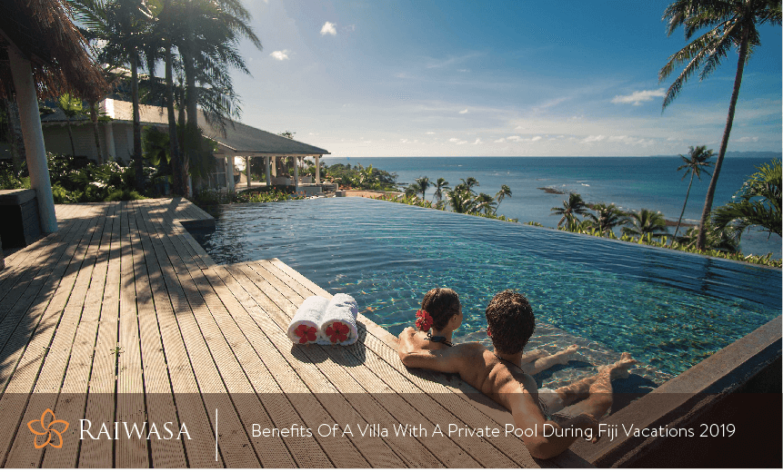 Benefits of a villa with a private pool during Fiji vacations 2019